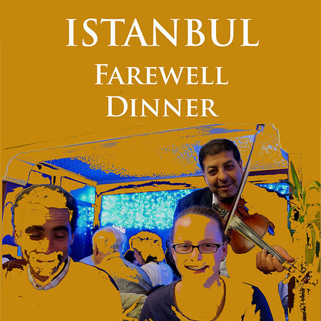 ISTANBUL - OUR GROUP'S FAREWELL DINNER