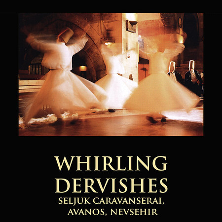 THE WHIRLING DERVISHES, SELJUK CARAVANSERAI, AVANOS, NEVSEHIR